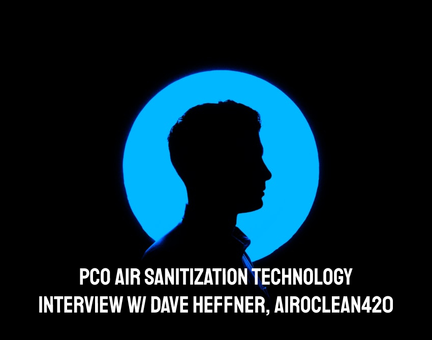 From Cheese to Cannabis – PCO Air Sanitization Technology | Interview w/ Dave Heffner, AiroClean420