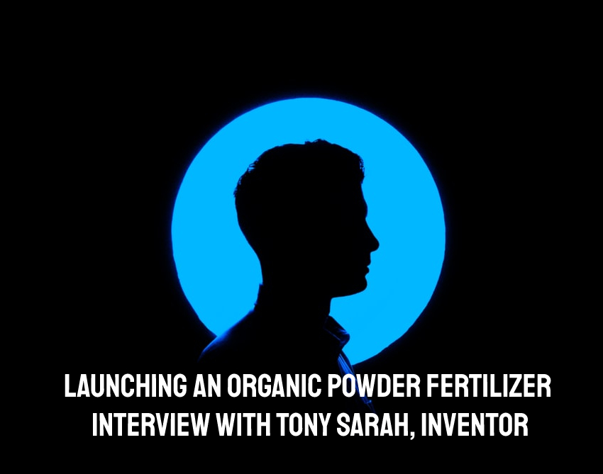 Launching An Organic Dry Powder Fertilizer Product in the USA | Interview with Tony Sarah, Inventor