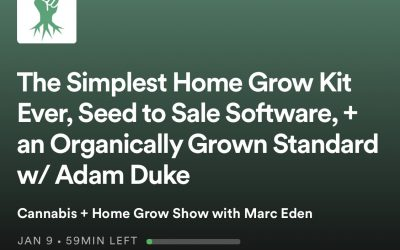 The Simplest Home Grow Kit Ever, Seed to Sale Software, + an Organically Grown Standard w/ Adam Duke