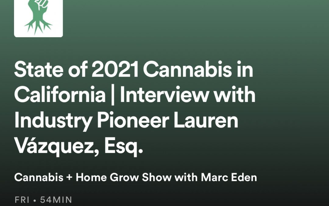 State of 2021 Cannabis in California | Interview with Industry Pioneer Lauren Vázquez, Esq.