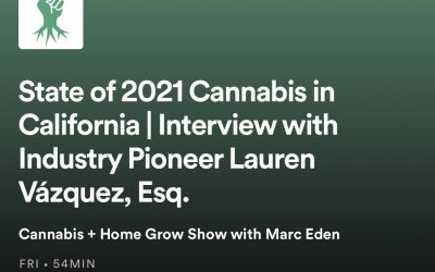State of 2021 Cannabis in California   Interview with Industry Pioneer Lauren Vázquez, Esq.