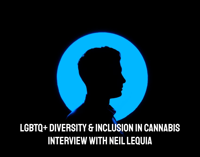 LGBTQ+ Diversity & Inclusion in Cannabis | Interview with Neil Lequia